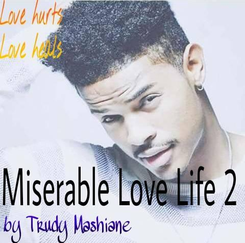 Miserable Love Life By Trudy Milly Mashiane SS (01 & 02)