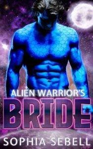 Alien Warrior's Bride by Sophia Sebell