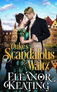 The Duke's Scandalous Waltz by Eleanor Keating