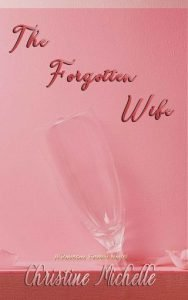 The Forgotten Wife by Christine Michelle