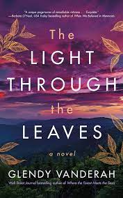 The Light Through the Leaves by Glendy Vanderah