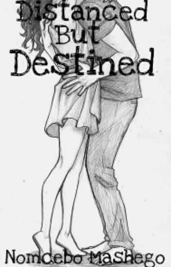 Distanced but Destined(A South African love story) by Nomy Mash