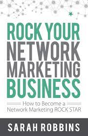 ROCK Your Network Marketing Business by Sarah Robbins