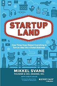 Startupland How Three Guys Risked Everything to Turn an Idea into a Global Business