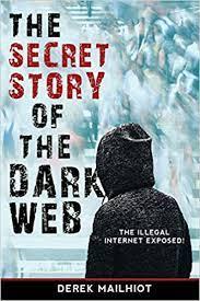 The Secret Story of the Dark Web by Mailhiot Derek