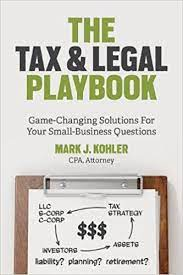 The Tax and Legal Playbook by Mark J. Kohler