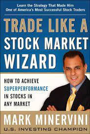 Trade Like a Stock Market Wizard by Mark Minervini