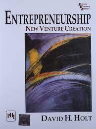Entrepreneurship: New Venture Creation by David H. Holt