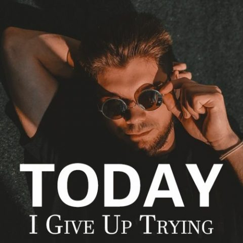 Today, I Give Up Trying