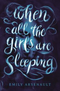 When All the Girls Are Sleeping By Emily Arsenault