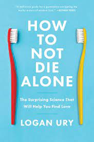 How to Not Die Alone The Surprising Science That Will Help You Find Love