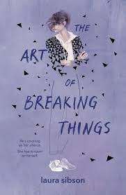 The Art of Breaking Things by Laura Sibson