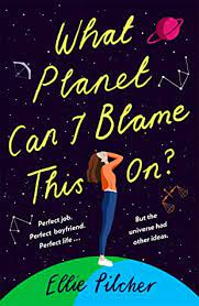 What Planet Can I Blame This On by Ellie Pilcher